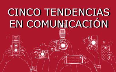 Las 5 tendencias que marcarán el futuro de la comunicación